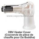 Pièce de chauffe (Heater Cover) en verre pour vaporisateur Da Buddha DBV