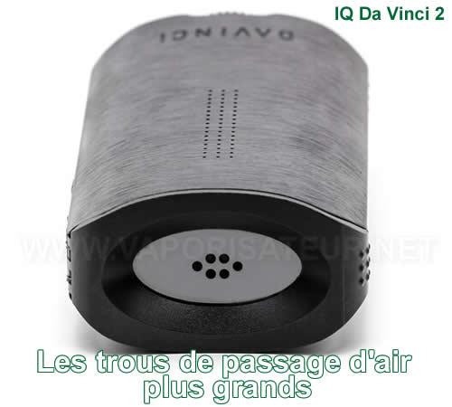 Les ouvertures d'entrée d'air ont été agrandies avec le vaporisateur IQ2 Da Vinci